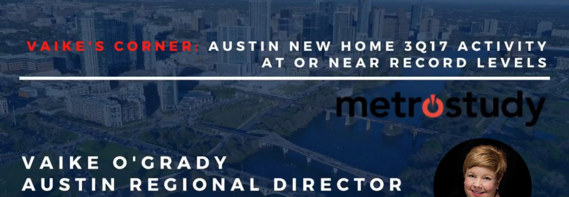 Vaike O'Grady: Austin New Home 3Q17 Activity at or near Record Levels